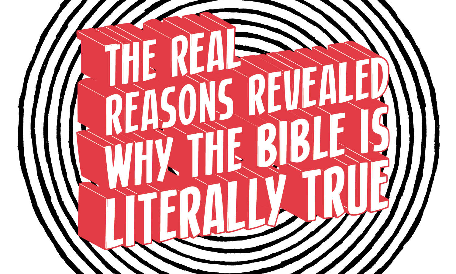 The Real Reasons Revealed why the Bible is Literally True